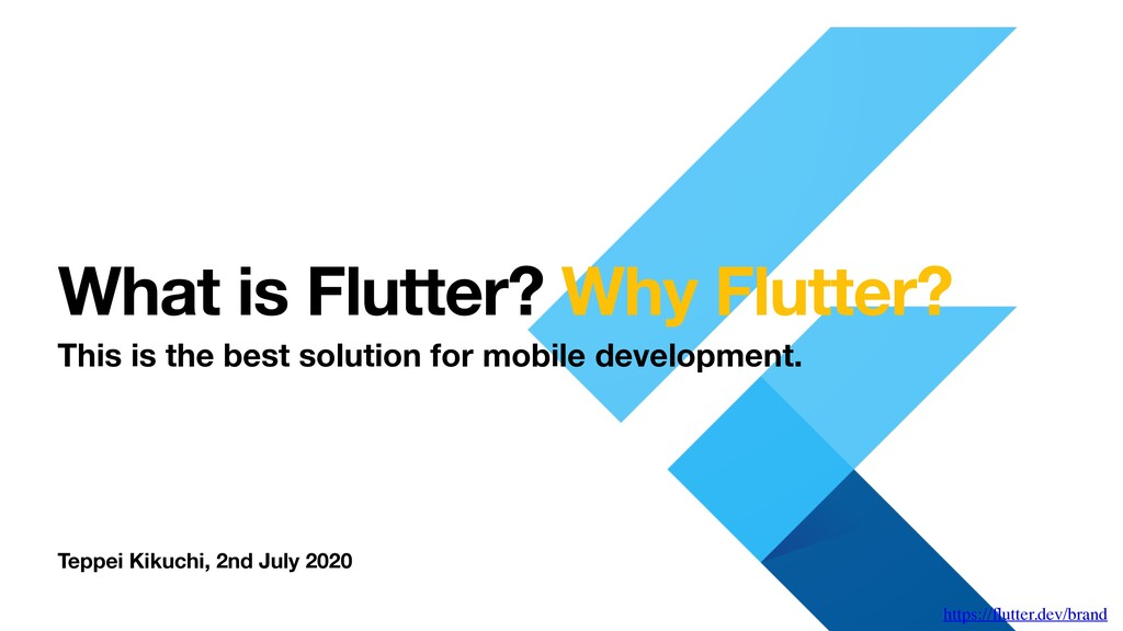 Teppei Kikuchi, 2nd July 2020 What is Flutter? ...