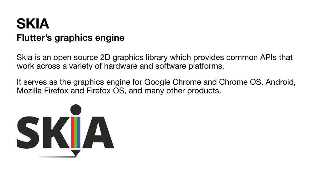 SKIA Flutter's graphics engine Skia is an open ...