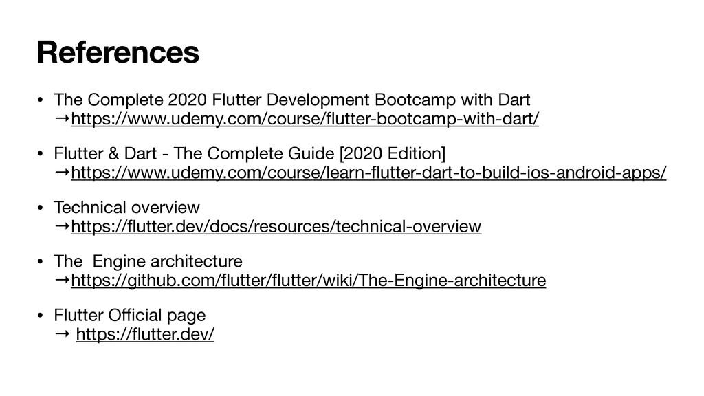 References • The Complete 2020 Flutter Developm...