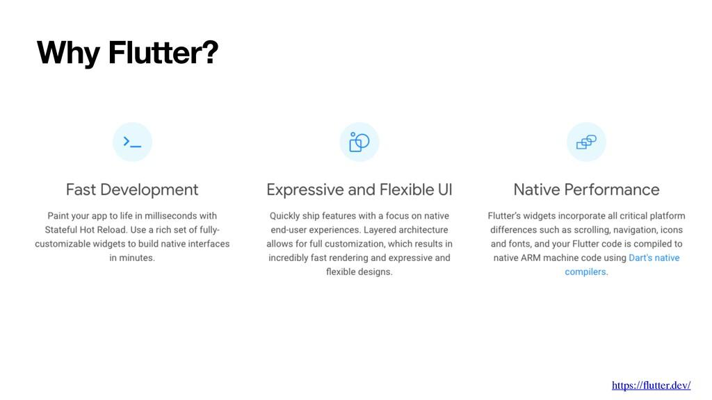 Why Flutter? https://flutter.dev/