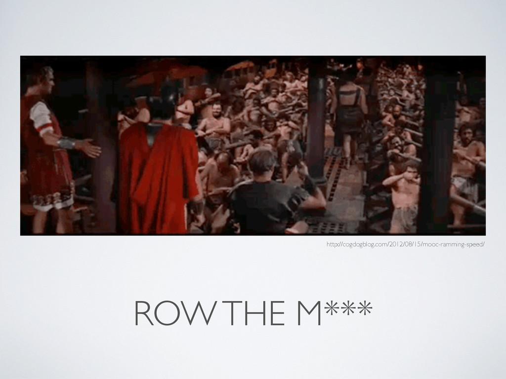 ROW THE M*** http://cogdogblog.com/2012/08/15/m...