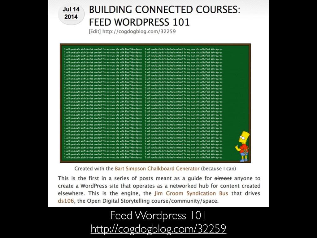 Feed Wordpress 101 http://cogdogblog.com/32259