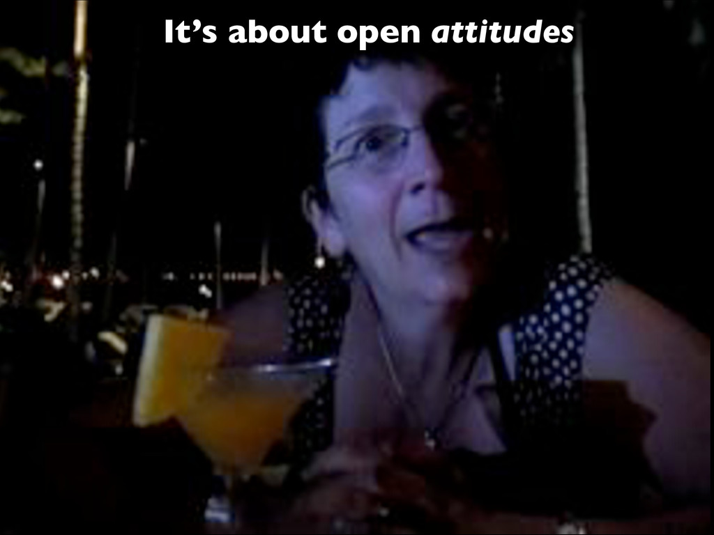 It's about open attitudes