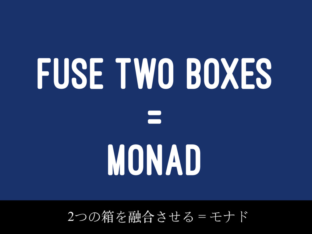 FUSE TWO BOXES = MONAD