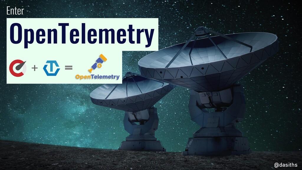Enter OpenTelemetry @dasiths