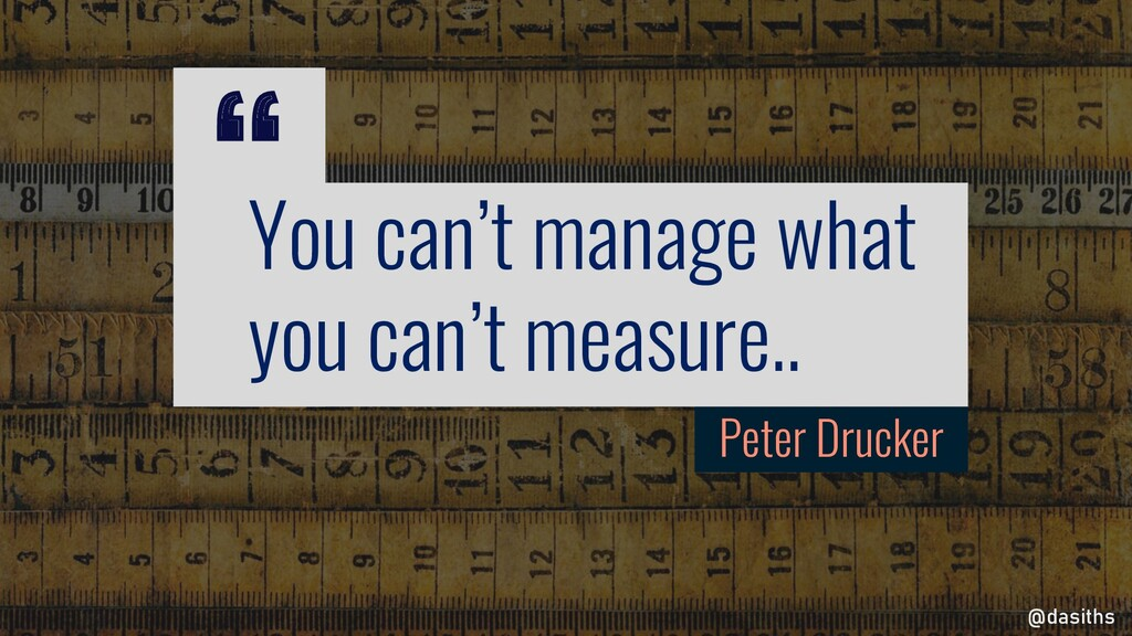 """"""" Peter Drucker @dasiths You can't manage what ..."""