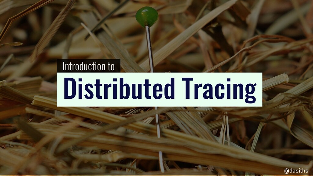Introduction to Distributed Tracing @dasiths