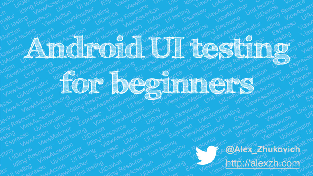 Android UI testing for beginners @Alex_Zhukovic...