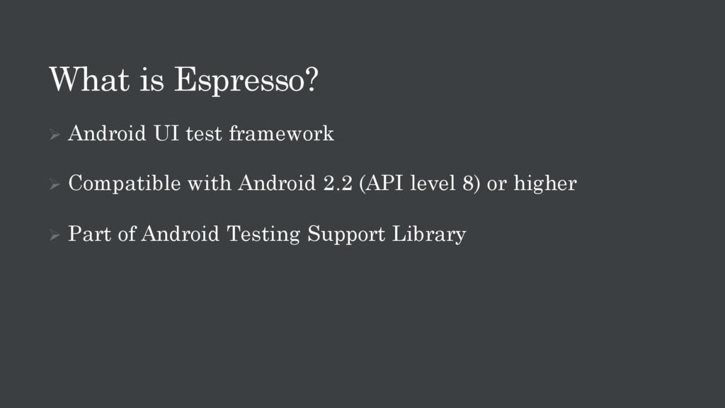 What is Espresso? Ø Android UI test framework Ø...