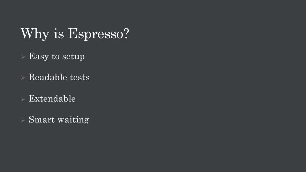 Why is Espresso? Ø Easy to setup Ø Readable tes...