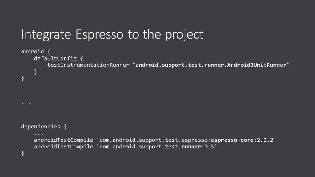 Integrate Espresso to the project android { def...
