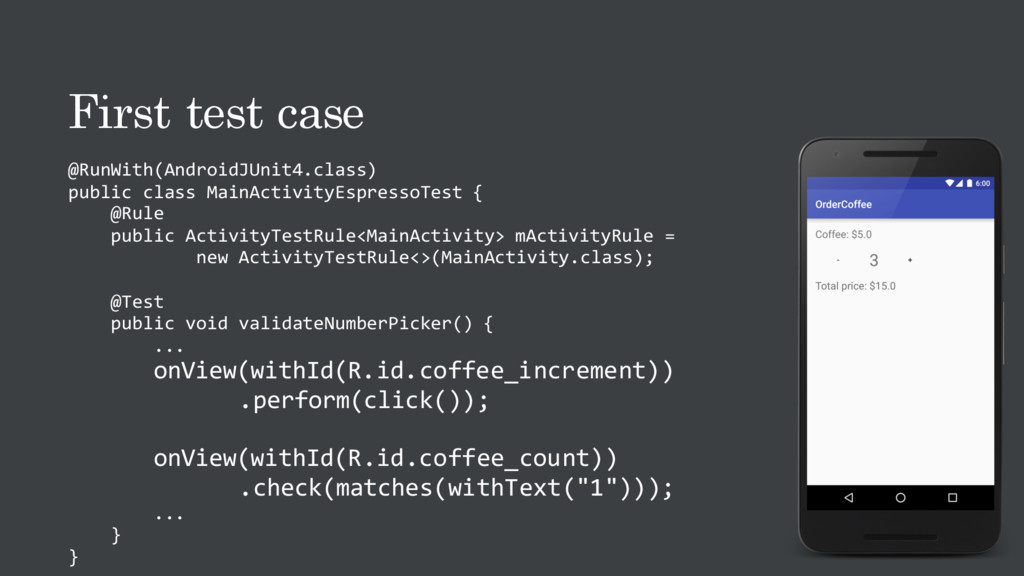 First test case @RunWith(AndroidJUnit4.class) p...