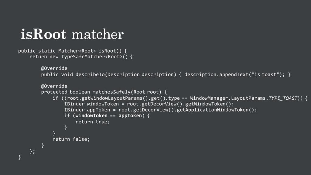isRoot matcher public static Matcher<Root> isRo...
