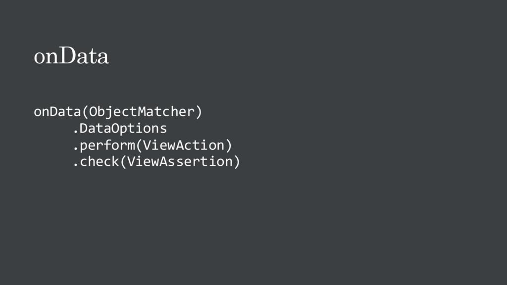 onData onData(ObjectMatcher) .DataOptions .perf...