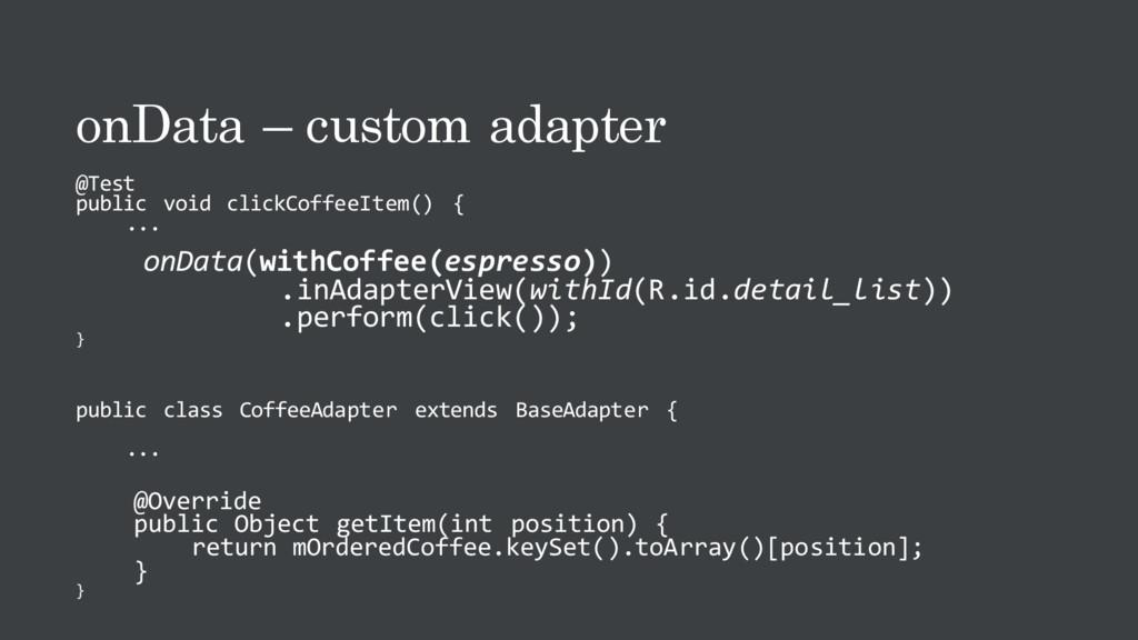 onData – custom adapter @Test public void click...