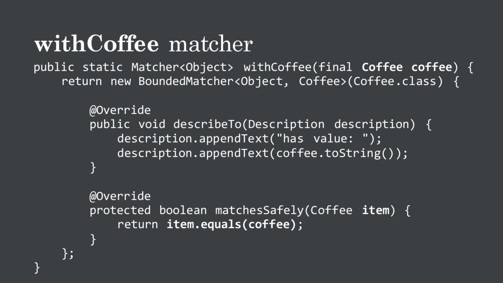 withCoffee matcher public static Matcher<Object...
