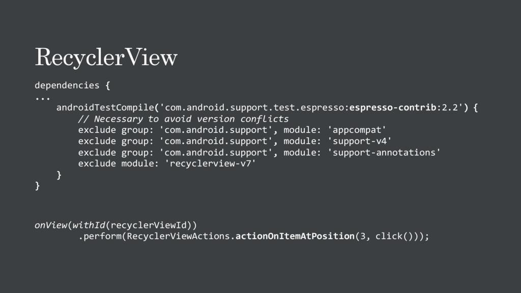 RecyclerView dependencies { ... androidTestComp...
