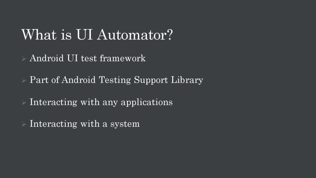 What is UI Automator? Ø Android UI test framewo...