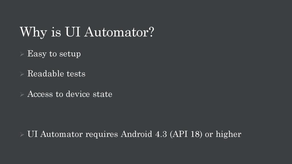 Why is UI Automator? Ø Easy to setup Ø Readable...