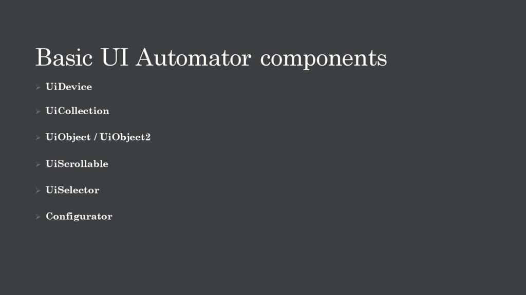 Basic UI Automator components Ø UiDevice Ø UiCo...