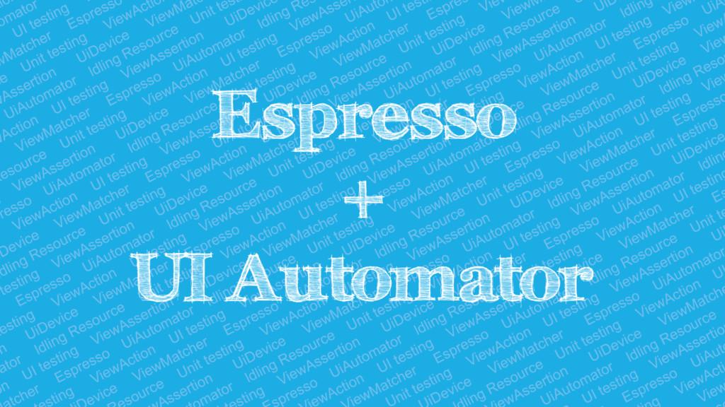 Espresso + UI Automator