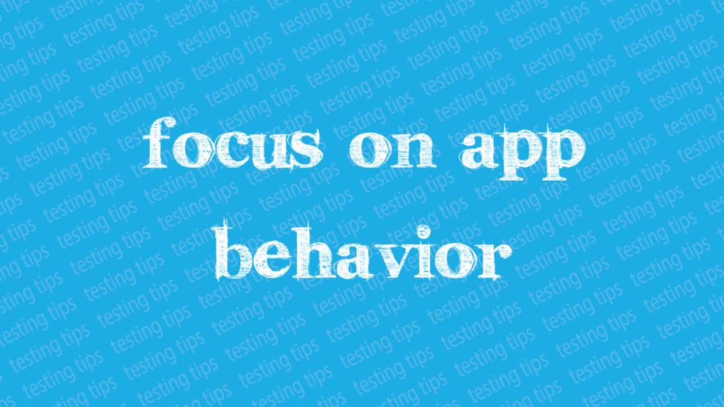 Focus on app behavior