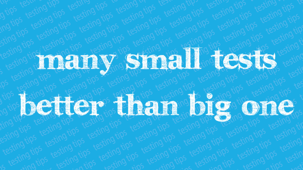 Many small tests better than big one