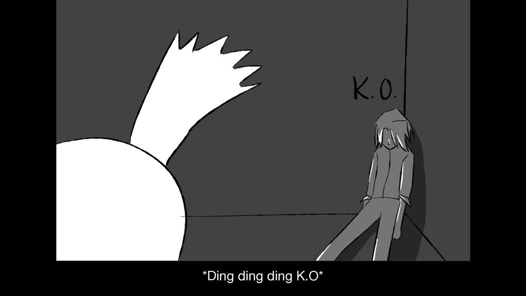 *Ding ding ding K.O*