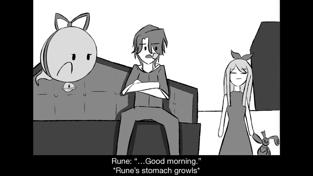 """Rune: """"…Good morning.""""  *Rune's stomach growls*"""