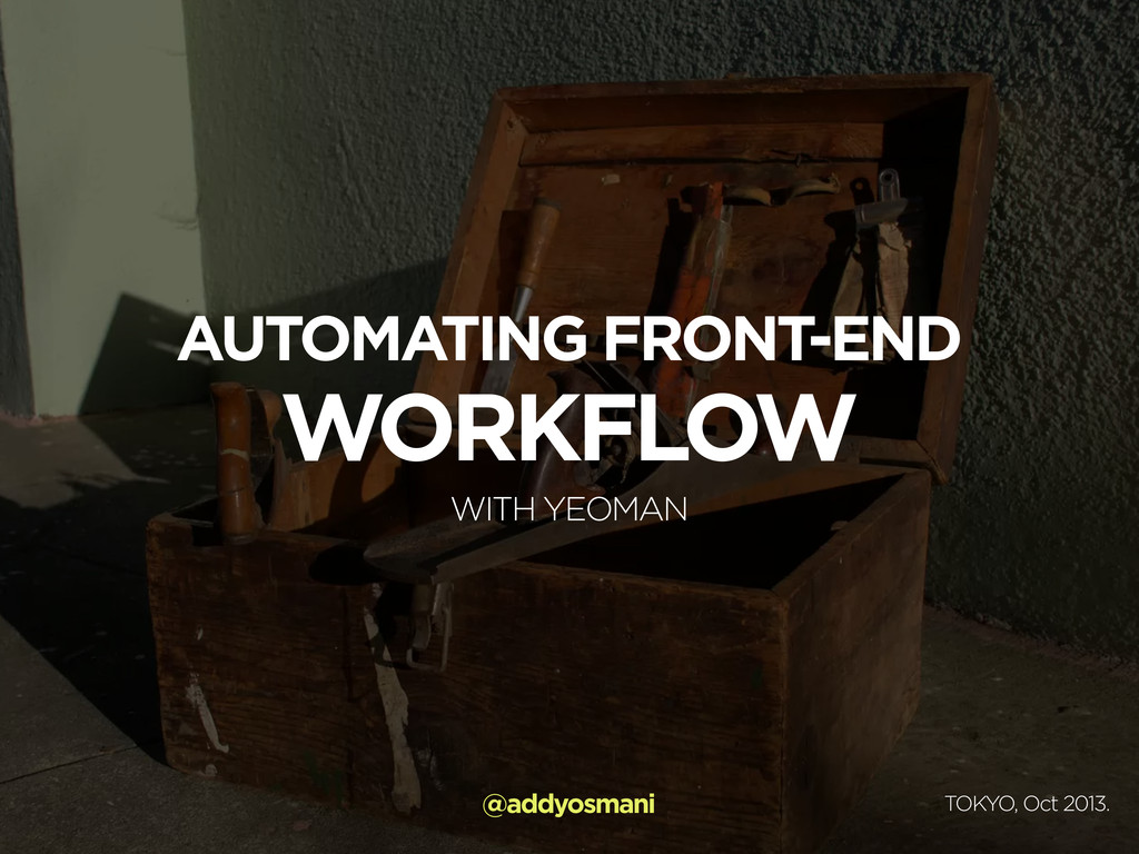 AUTOMATING FRONT-END WORKFLOW WITH YEOMAN @addy...