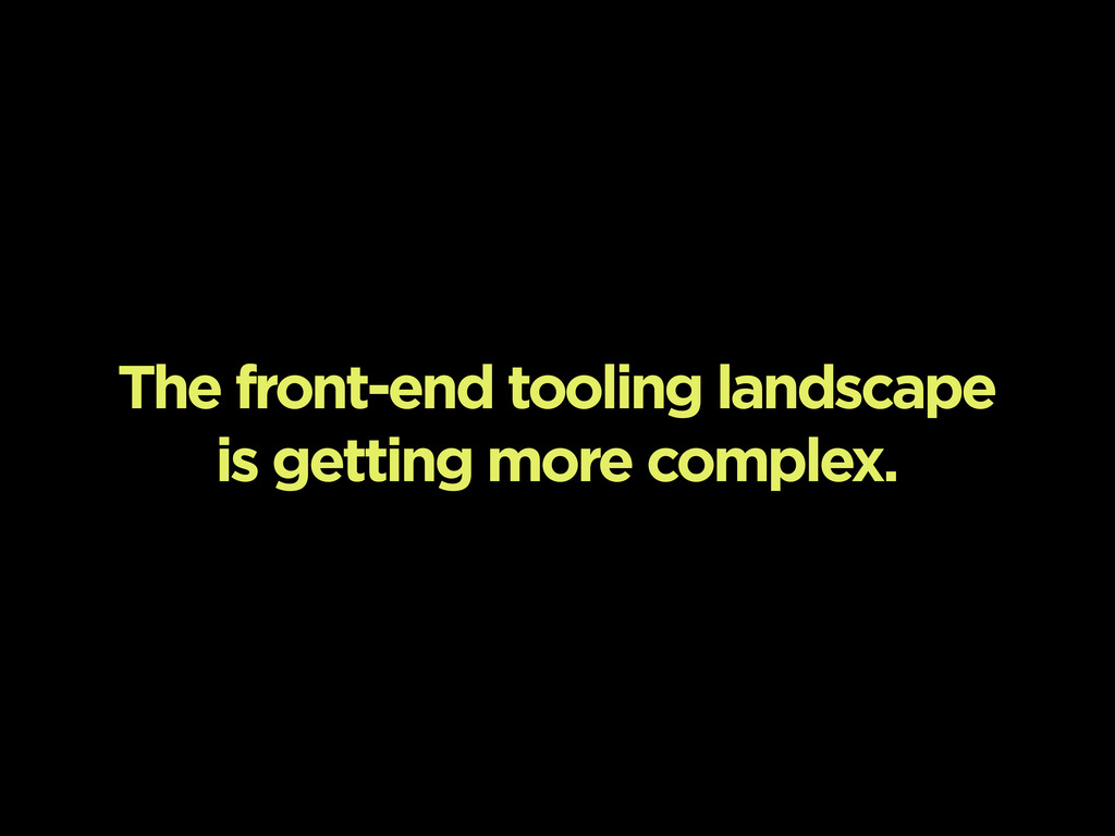 The front-end tooling landscape is getting more...