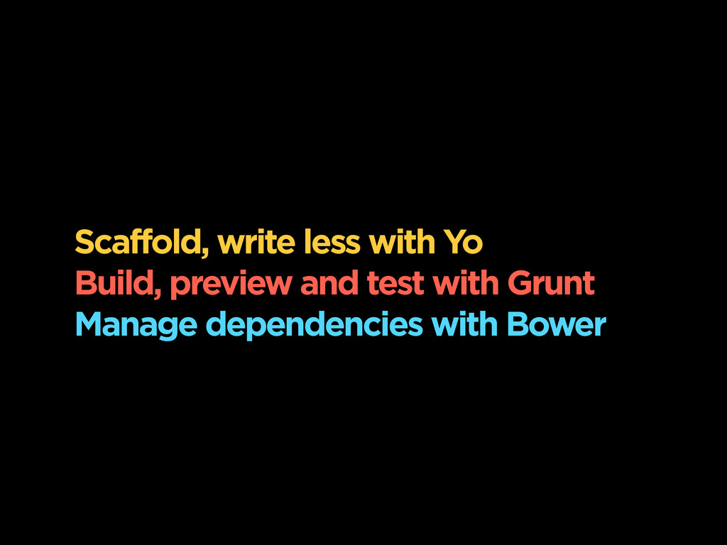 Scaffold, write less with Yo Build, preview and...
