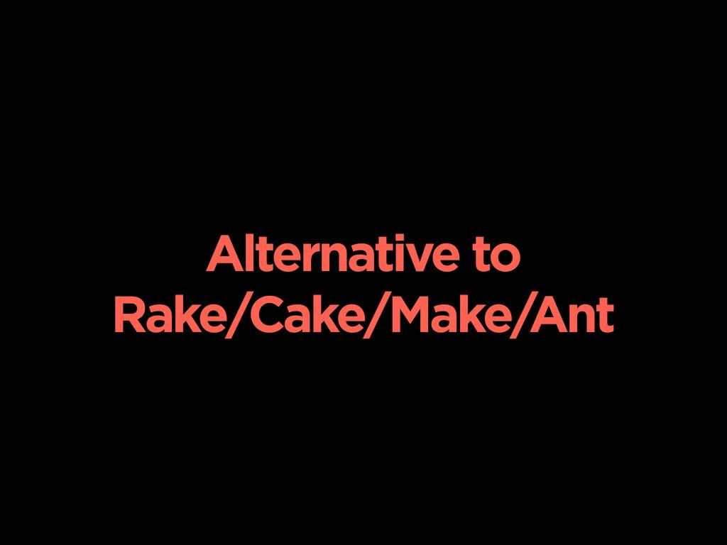 Alternative to Rake/Cake/Make/Ant