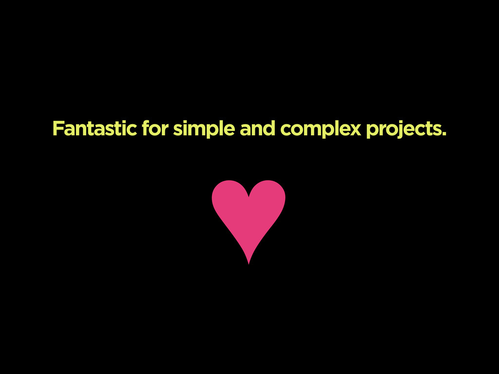 Fantastic for simple and complex projects. ♥