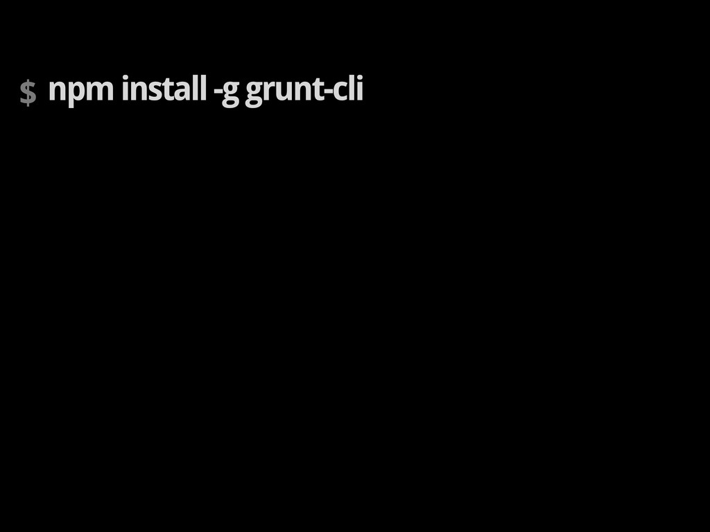 $ npm install -g grunt-cli