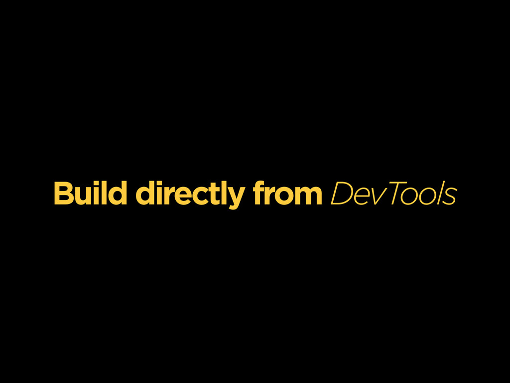 Build directly from DevTools