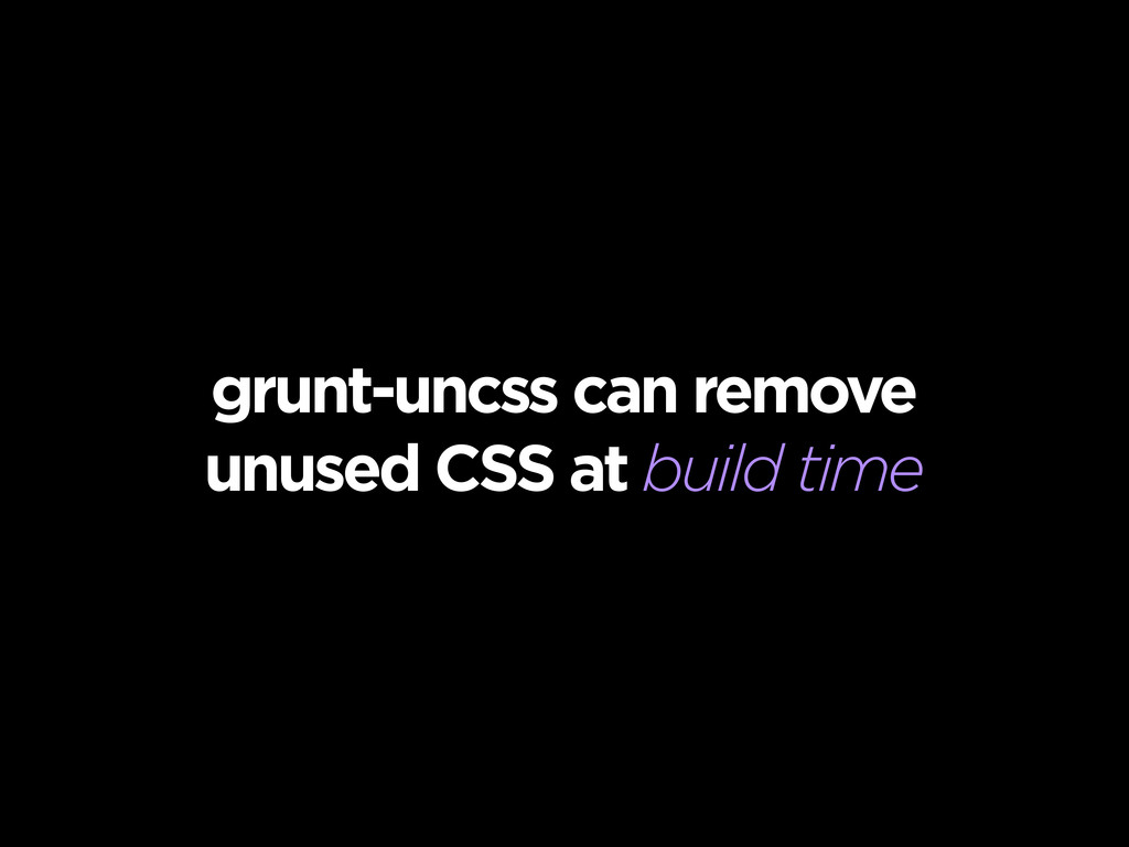 grunt-uncss can remove unused CSS at build time