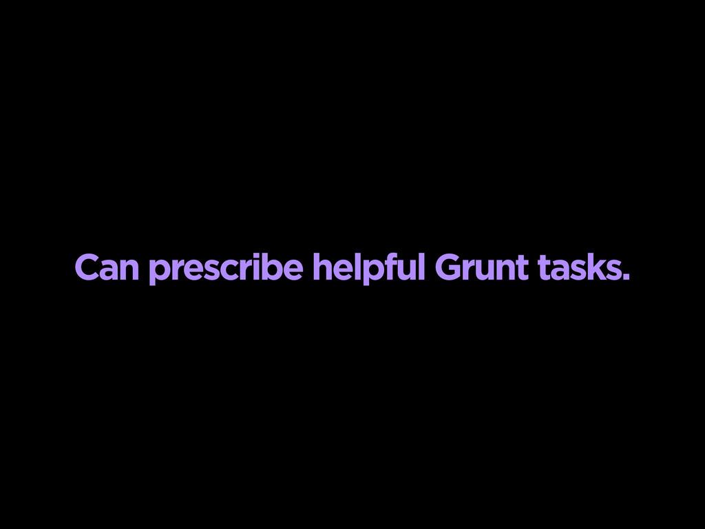Can prescribe helpful Grunt tasks.