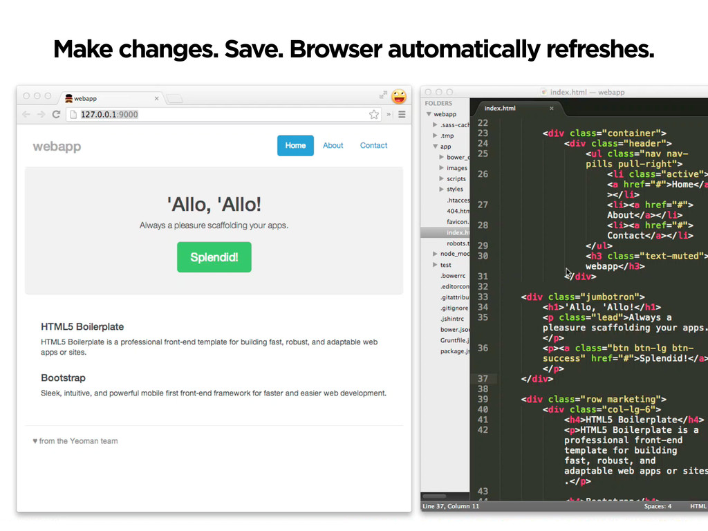 Make changes. Save. Browser automatically refre...