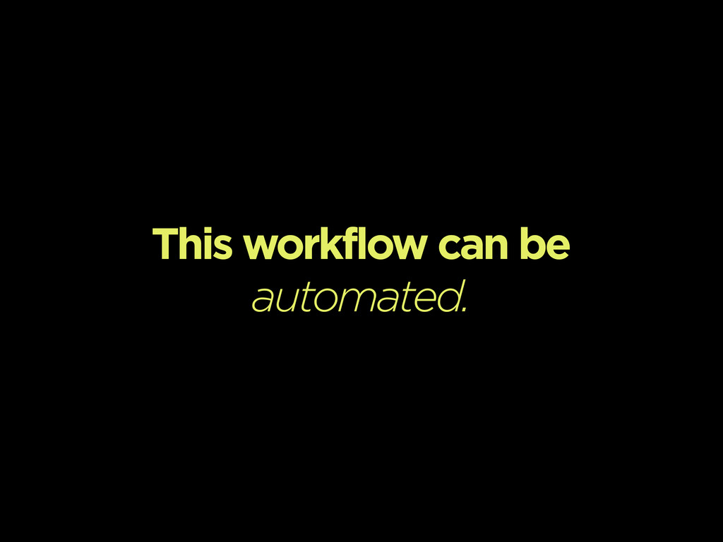 This workflow can be automated.