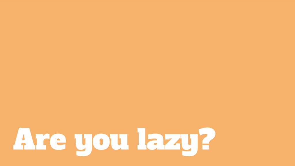 Are you lazy?