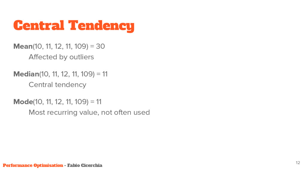 Central Tendency Mean(10, 11, 12, 11, 109) = 30...