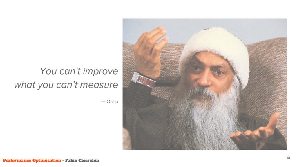 You can't improve what you can't measure — Osho...