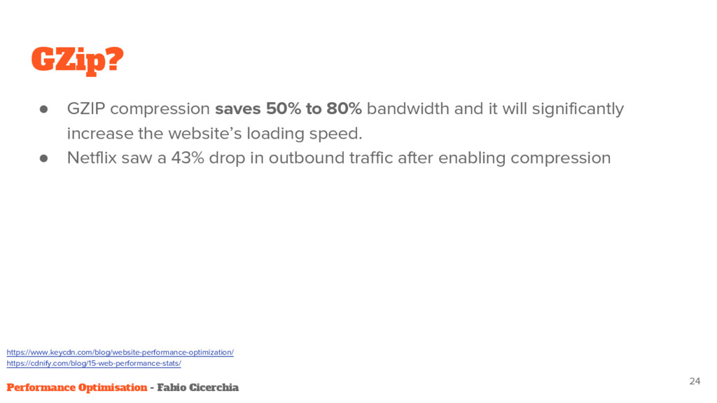 GZip? ● GZIP compression saves 50% to 80% bandw...