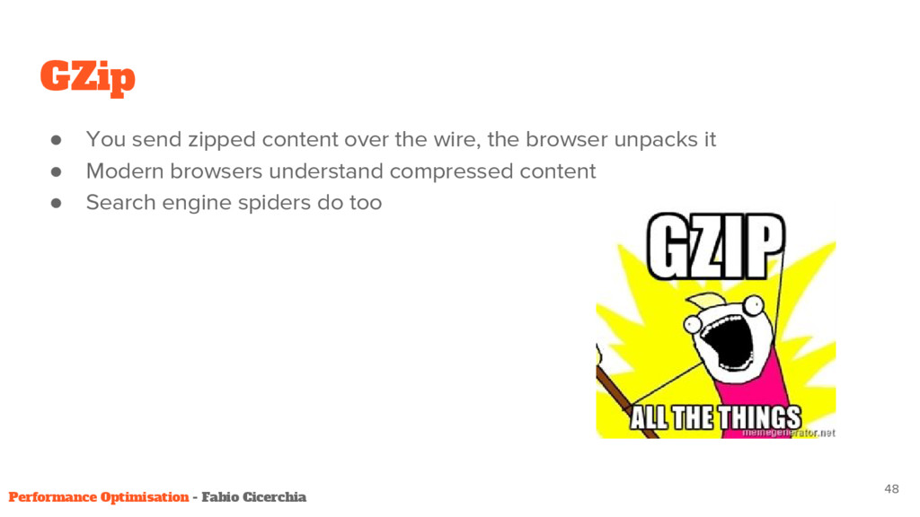 GZip ● You send zipped content over the wire, t...