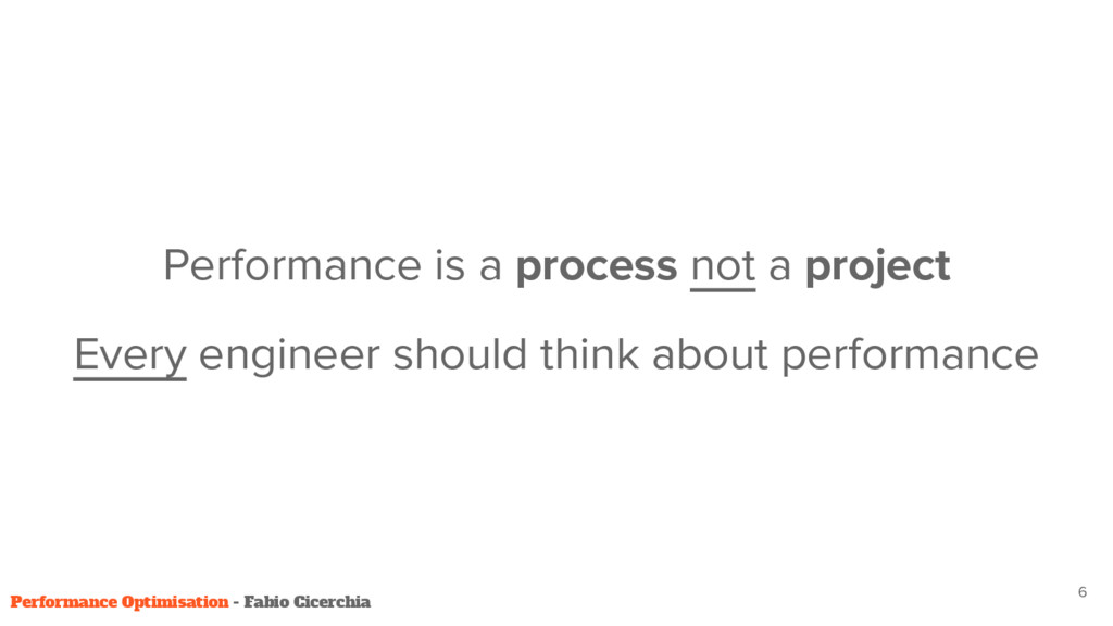 6 Performance is a process not a project Every ...
