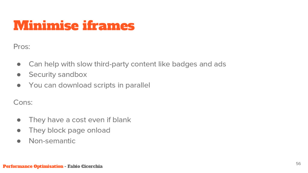 Minimise iframes Pros: ● Can help with slow thi...