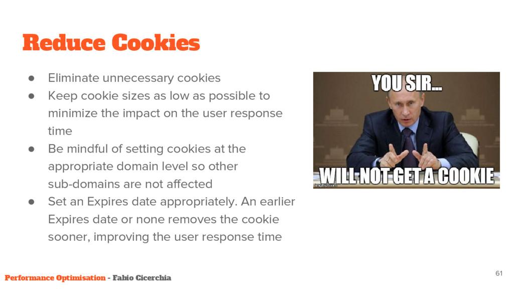 Reduce Cookies ● Eliminate unnecessary cookies ...