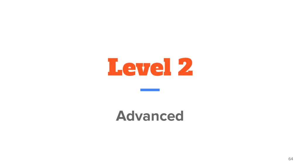 Level 2 Advanced 64