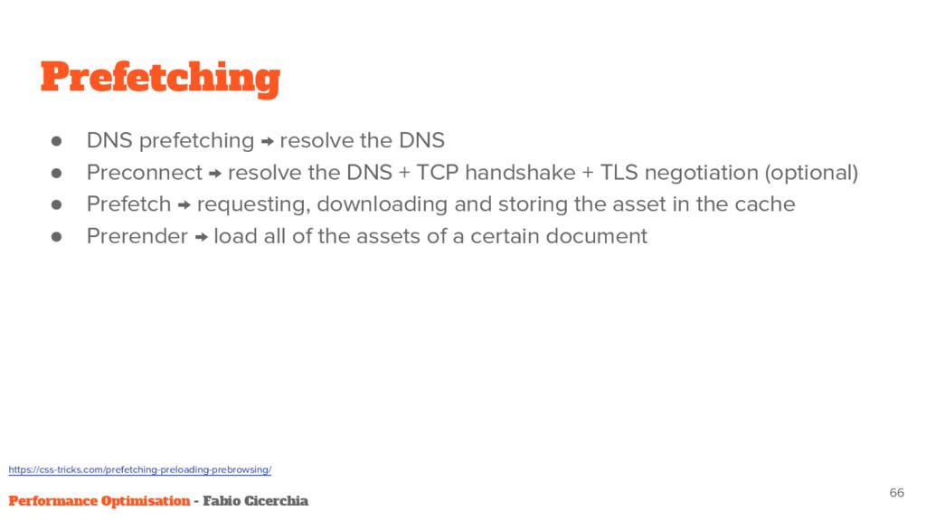 Prefetching ● DNS prefetching → resolve the DNS...